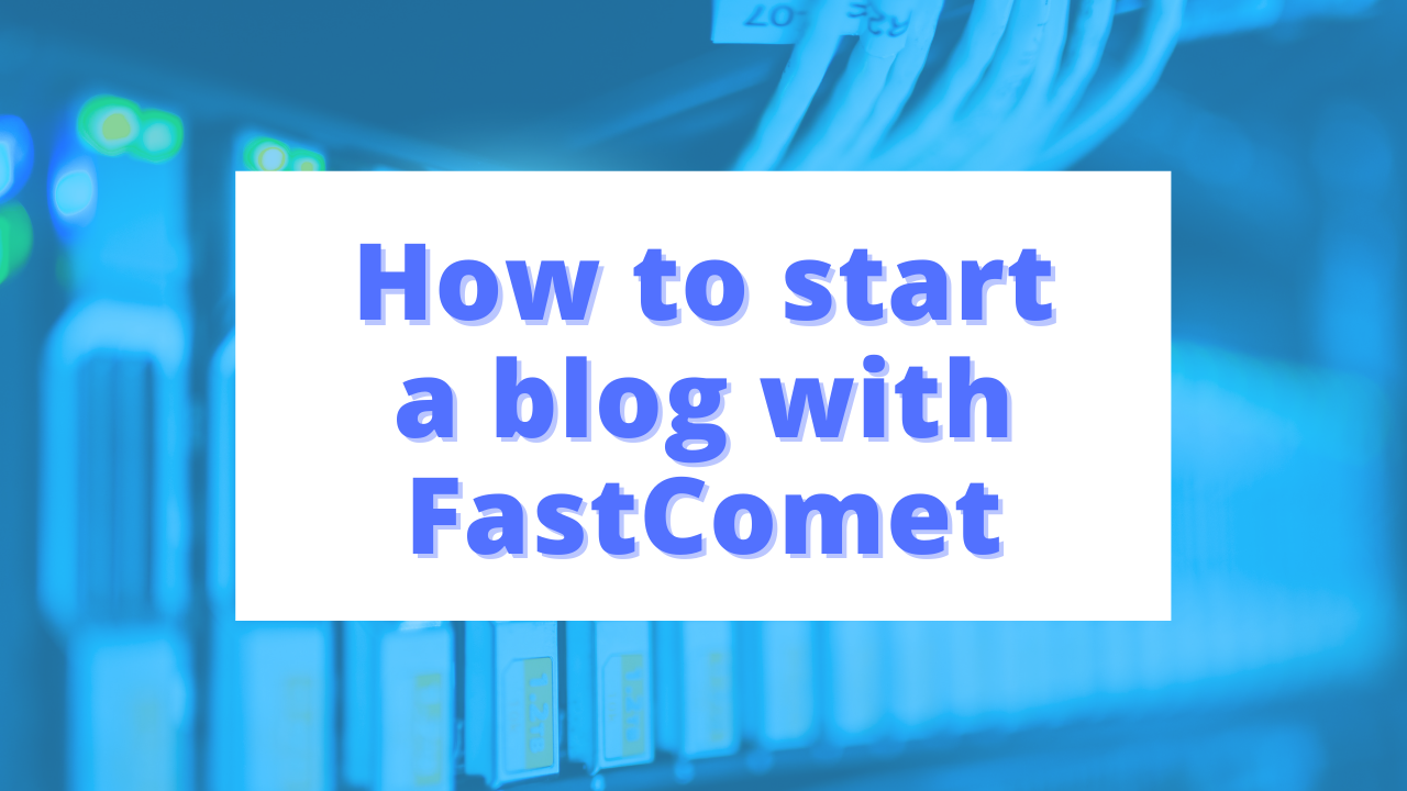 Start a Blog with FastComet